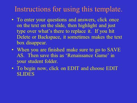 Instructions for using this template. To enter your questions and answers, click once on the text on the slide, then highlight and just type over whats.