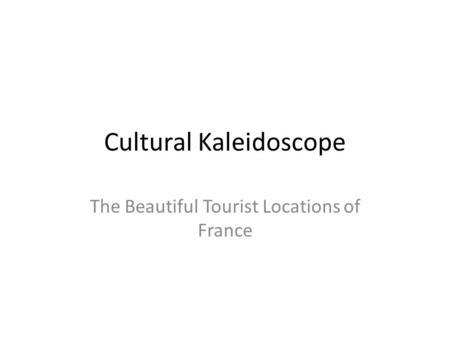 Cultural Kaleidoscope The Beautiful Tourist Locations of France.