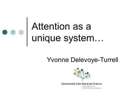 Attention as a unique system… Yvonne Delevoye-Turrell.