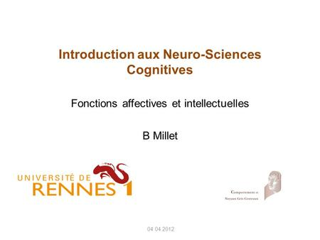 04 04 2012 Introduction aux Neuro-Sciences Cognitives Fonctions affectives et intellectuelles B Millet.