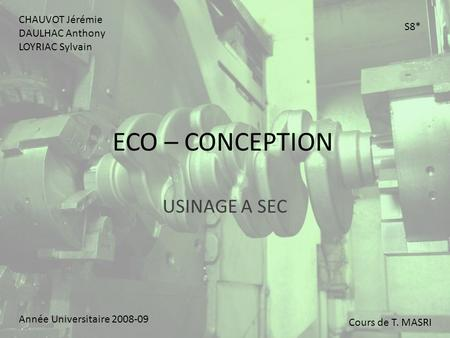 ECO – CONCEPTION USINAGE A SEC CHAUVOT Jérémie DAULHAC Anthony S8*