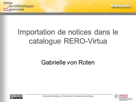 Université de Genève | Direction de linformation scientifique Importation de notices dans le catalogue RERO-Virtua Gabrielle von Roten.