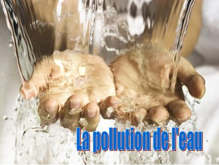 La pollution de l'eau.