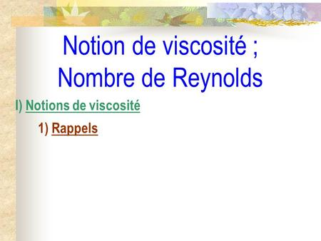 Notion de viscosité ; Nombre de Reynolds I) Notions de viscosité 1) Rappels.
