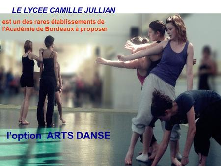 l'option ARTS DANSE LE LYCEE CAMILLE JULLIAN