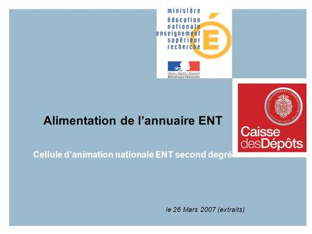 Alimentation de lannuaire ENT Cellule danimation nationale ENT second degré le 26 Mars 2007 (extraits)