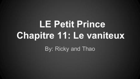 LE Petit Prince Chapitre 11: Le vaniteux By: Ricky and Thao.