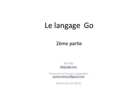 Le langage Go 2ème partie Rob Pike Traduction en français, adaptation  (Version de Juin 2011)
