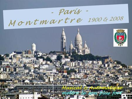 . - Paris -.M o n t m a r t r e 1900 & 2008 Musical & Automatique mettre le son plus fort.
