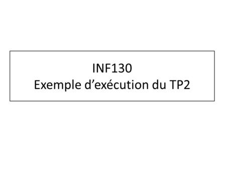 INF130 Exemple dexécution du TP2. Validation du dialogue (UserForm) Si on essaie dajouter un bâtiment sans avoir entré un nom ou une position valide,