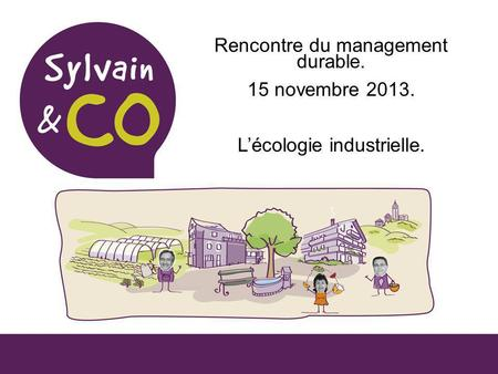 Rencontre du management durable. 15 novembre 2013. Lécologie industrielle.