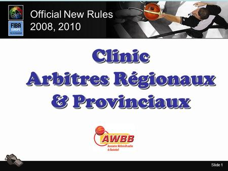 Slide 1 Official New Rules 2008, 2010 Official New Rules 2008, 2010 Clinic Arbitres Régionaux & Provinciaux Clinic.