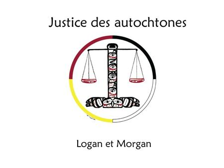 Justice des autochtones Logan et Morgan. Spanish civilization crushed the Indian; English civilization scorned and neglected him; French civilization.