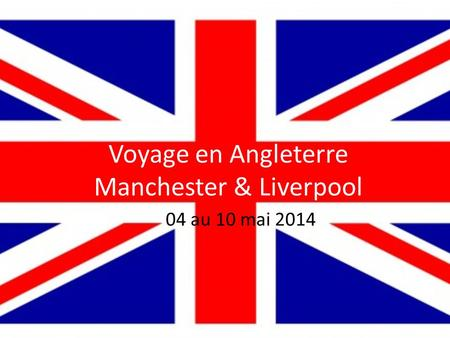 Voyage en Angleterre Manchester & Liverpool 04 au 10 mai 2014.
