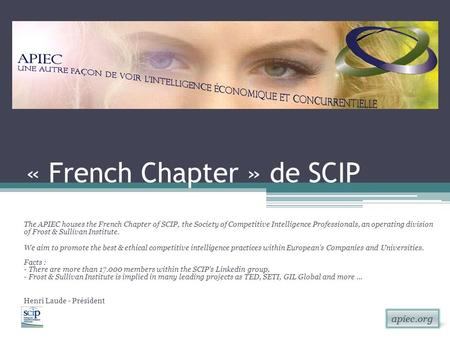 Apiec.org « French Chapter » de SCIP The APIEC houses the French Chapter of SCIP, the Society of Competitive Intelligence Professionals, an operating division.