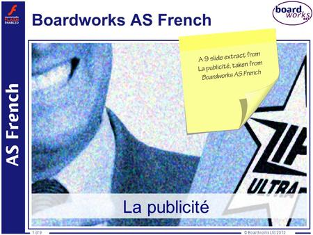 © Boardworks Ltd 20121 of 9 La publicité. © Boardworks Ltd 20122 of 9 Les avantages et les inconvénients de la publicité This icon indicates that the.