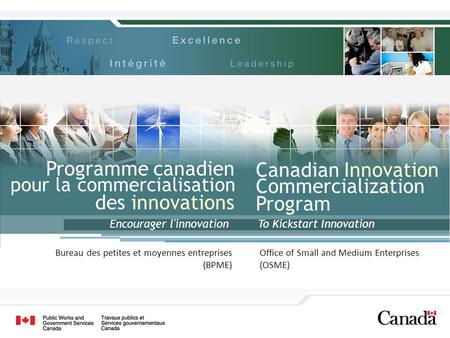 Office of Small and Medium Enterprises (OSME) To Kickstart Innovation Canadian Innovation Commercialization Program Programme canadien pour la commercialisation.