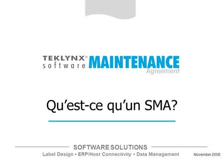 November 2008 SOFTWARE SOLUTIONS Label Design ERP/Host Connectivity Data Management Quest-ce quun SMA?