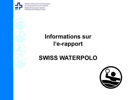 Member of Swiss Olympic Association Schweizerischer Schwimmverband Fédération Suisse de natation Federazione Svizzera di Nuoto Informations sur le-rapport.