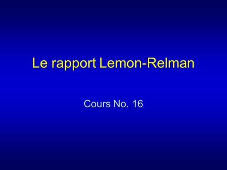 Le rapport Lemon-Relman Cours No. 16. 1. Structure Le rapport Lemon-Relman –Diapositives 2 - 7 Les recommandations –Diapositives 8 - 11 L'évaluation des.