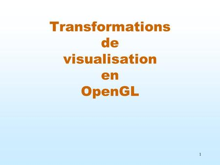 1 Transformations de visualisation en OpenGL. 2 Dans OpenGL, les matrices MODEL_VIEW et PROJECTION sont combinées pour constituer la matrice de transformation.