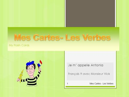 My Flash Cards Je m appelle Antonia Français 9 avec Monsieur Vick Mes Cartes - Les Verbes1.