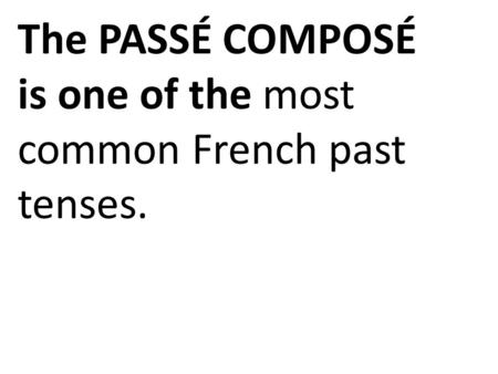 The PASSÉ COMPOSÉ is one of the most common French past tenses.
