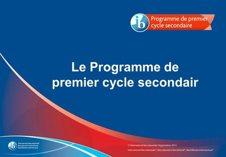 Le Programme de premier cycle secondair. Les choses à savoir sur lIB et le Programme de premier cycle secondair.