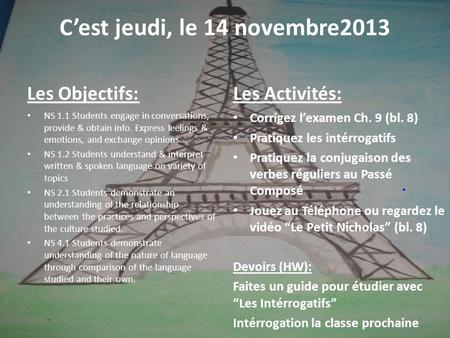 Cest jeudi, le 14 novembre2013 Les Objectifs: NS 1.1 Students engage in conversations, provide & obtain info. Express feelings & emotions, and exchange.