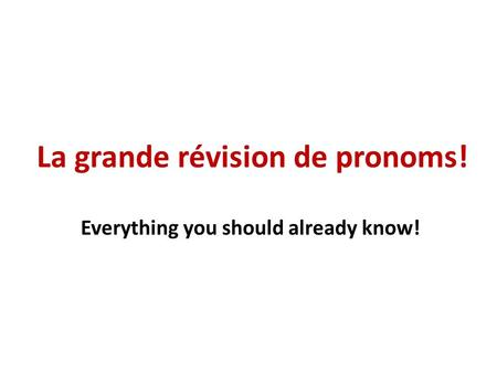 La grande révision de pronoms! Everything you should already know!