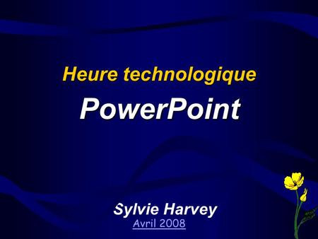 Sylvie Harvey Avril 2008 Heure technologique PowerPoint.