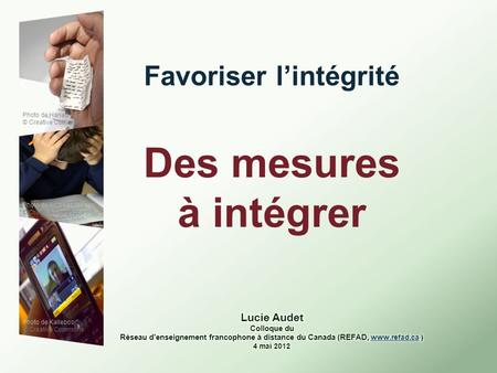 Favoriser lintégrité Des mesures à intégrer Photo de Hariad © Creative Commons Photo de Andreas Jønsen © Creative Commons Photo de Kalleboo © Creative.