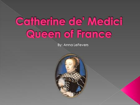 Catherine de' Medici Queen of France