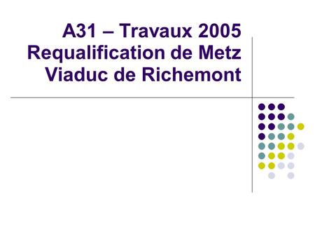 A31 – Travaux 2005 Requalification de Metz Viaduc de Richemont