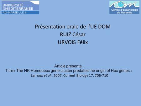 Article présenté : Titre« The NK Homeobox gene cluster predates the origin of Hox genes » Larroux et al., 2007. Current Biology 17, 706-710 Présentation.