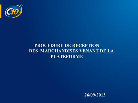 PROCEDURE DE RECEPTION DES MARCHANDISES VENANT DE LA PLATEFORME 26/09/2013.