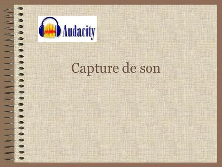 Capture de son.
