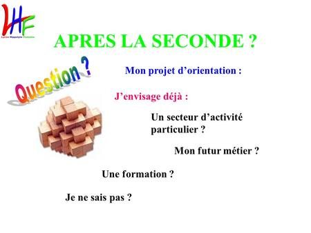 APRES LA SECONDE ? Question ? Mon projet d'orientation :