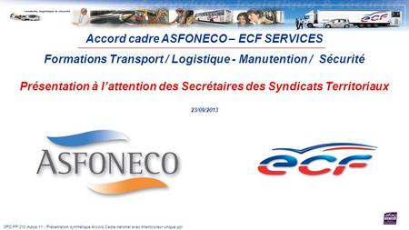 SPO.FP.210 indice 11 - Présentation synthétique Accord Cadre national avec interlocuteur unique.ppt Accord cadre ASFONECO – ECF SERVICES Formations Transport.