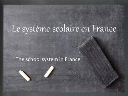 Le système scolaire en France The school system in France.