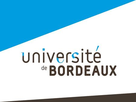 ÉTUDIER en Sciences et Technologies 3 Université Bordeaux 1 Sciences et Technologies Université Bordeaux 2 Ségalen Université Bordeaux 4 Montesquieu.