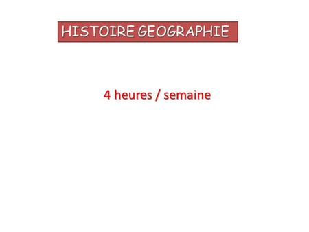 HISTOIRE GEOGRAPHIE 4 heures / semaine.