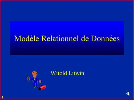 1 Modèle Relationnel de Données Witold Litwin 2 Base de données relationnelle Fichier =tableourelation Donnée =ligneouattributatomique Opérations = transformations.