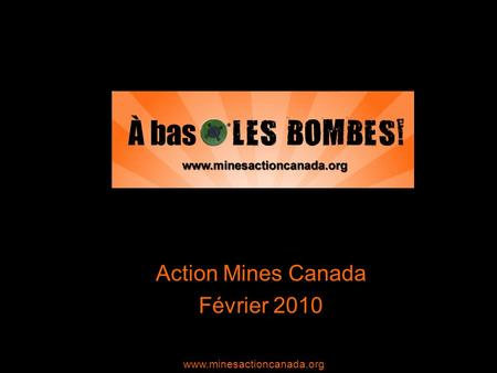 Action Mines Canada Février 2010 www.minesactioncanada.org.
