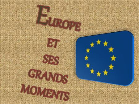 EUROPE ET SES GRANDS MOMENTS.