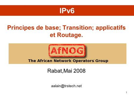 Principes de base; Transition; applicatifs et Routage. Rabat,Mai 2008 IPv6 1.