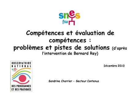 Comp é tences et é valuation de comp é tences : probl è mes et pistes de solutions (d apr è s l intervention de Bernard Rey) D é cembre 2010 Sandrine Charrier.