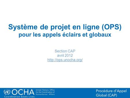 1Office for the Coordination of Humanitarian Affairs (OCHA) CAP (Consolidated Appeal Process) Section Système de projet en ligne (OPS) pour les appels.