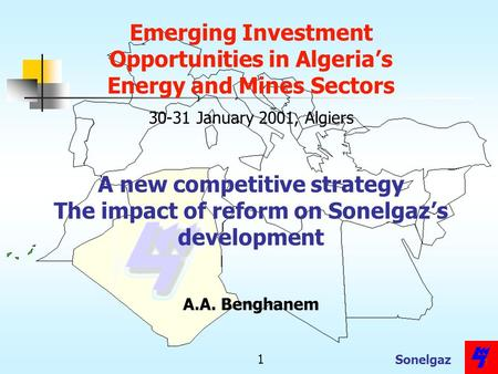 Sonelgaz 1 1 Emerging Investment Opportunities in Algerias Energy and Mines Sectors 30-31 January 2001, Algiers A new competitive strategy The impact of.