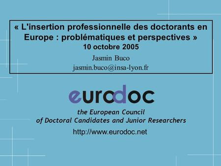 « L'insertion professionnelle des doctorants en Europe : problématiques et perspectives » 10 octobre 2005 Jasmin Buco
